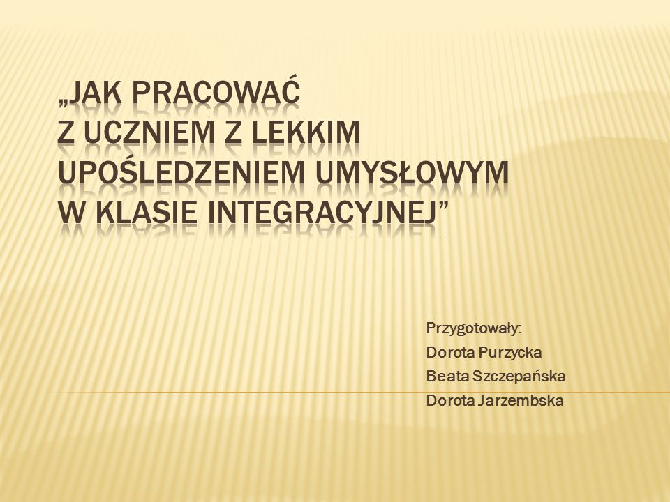 Przygotowały: Dorota Purzycka Beata Szczepańska Dorota Jarzembska