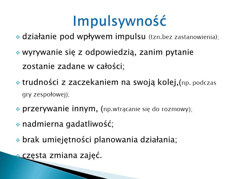Impulsywność działanie pod wpływem impulsu (tzn.bez zastanowienia);
