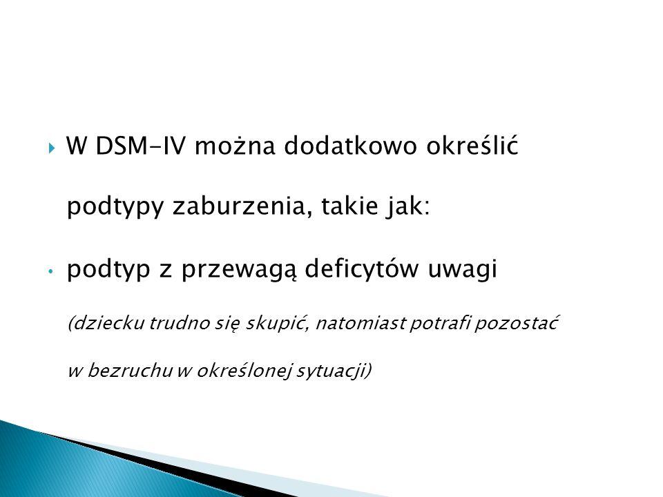 W DSM-IV można dodatkowo określić podtypy zaburzenia, takie jak: