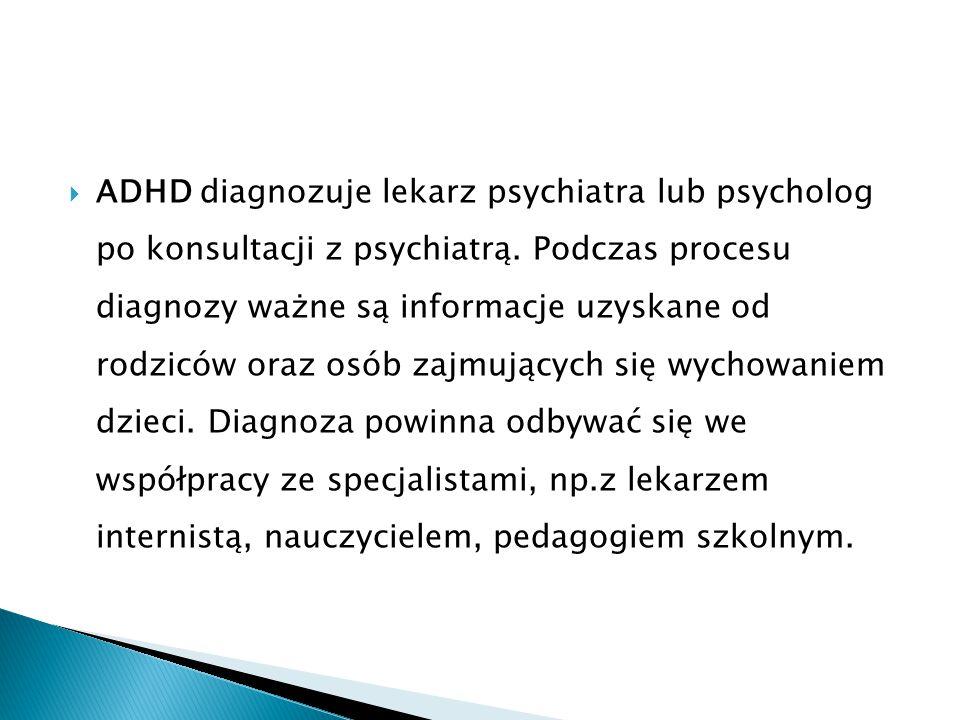 ADHD diagnozuje lekarz psychiatra lub psycholog po konsultacji z psychiatrą.