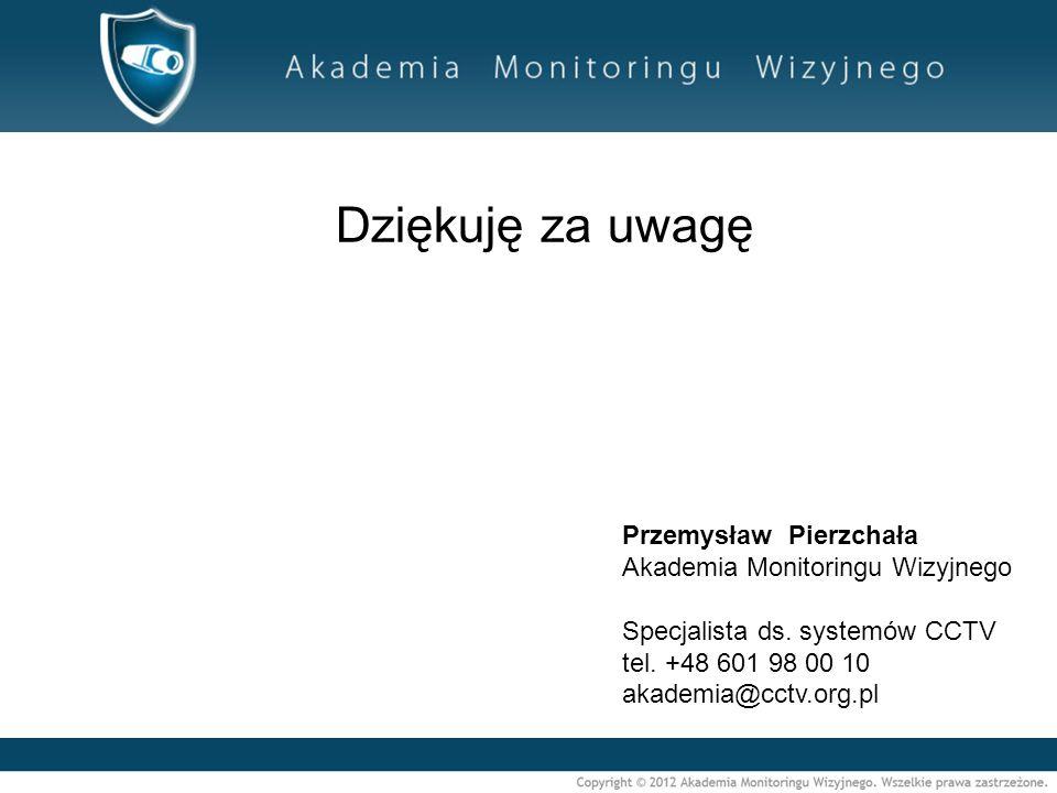 Dziękuję za uwagę Przemysław Pierzchała Akademia Monitoringu Wizyjnego