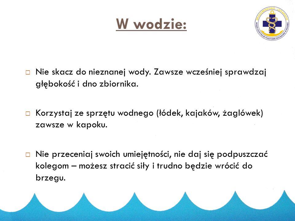 W wodzie: Nie skacz do nieznanej wody. Zawsze wcześniej sprawdzaj głębokość i dno zbiornika.