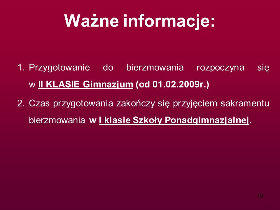Ważne informacje: Przygotowanie do bierzmowania rozpoczyna się w II KLASIE Gimnazjum (od 01.02.2009r.)