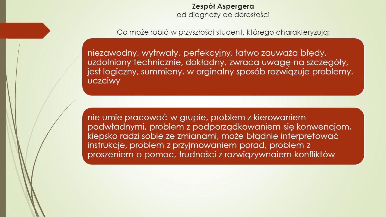 Zespół Aspergera od diagnozy do dorosłości Co może robić w przyszłości student, którego charakteryzują: