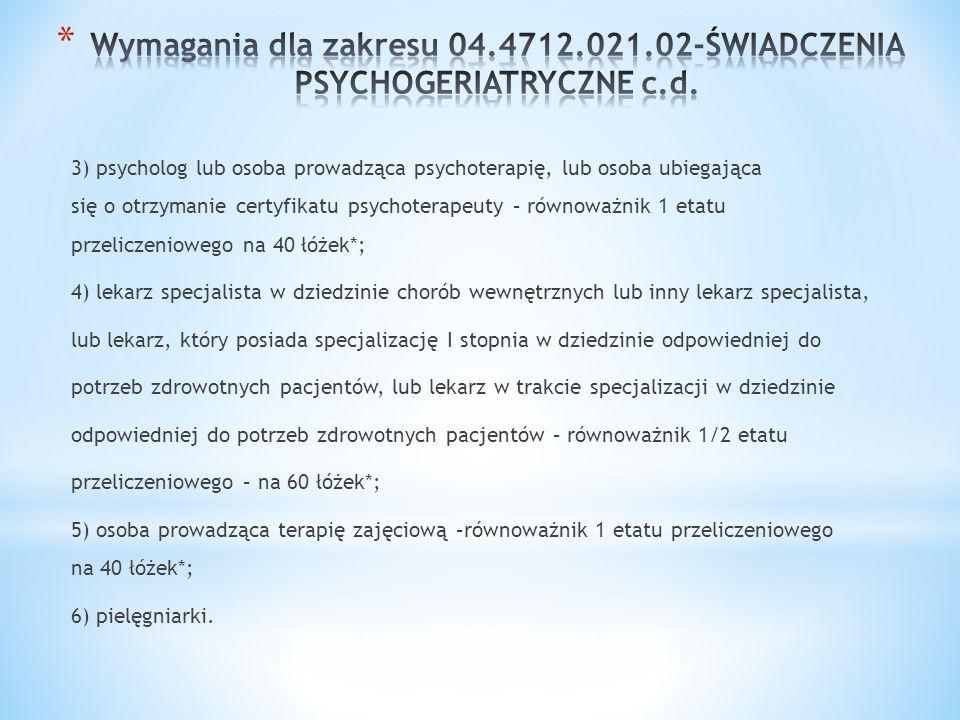 Wymagania dla zakresu 04.4712.021.02-ŚWIADCZENIA PSYCHOGERIATRYCZNE c.d.