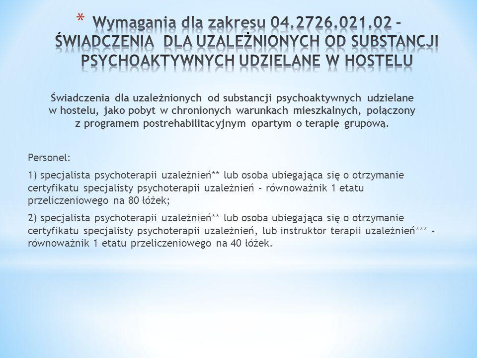 Wymagania dla zakresu 04.2726.021.02 - ŚWIADCZENIA DLA UZALEŻNIONYCH OD SUBSTANCJI PSYCHOAKTYWNYCH UDZIELANE W HOSTELU