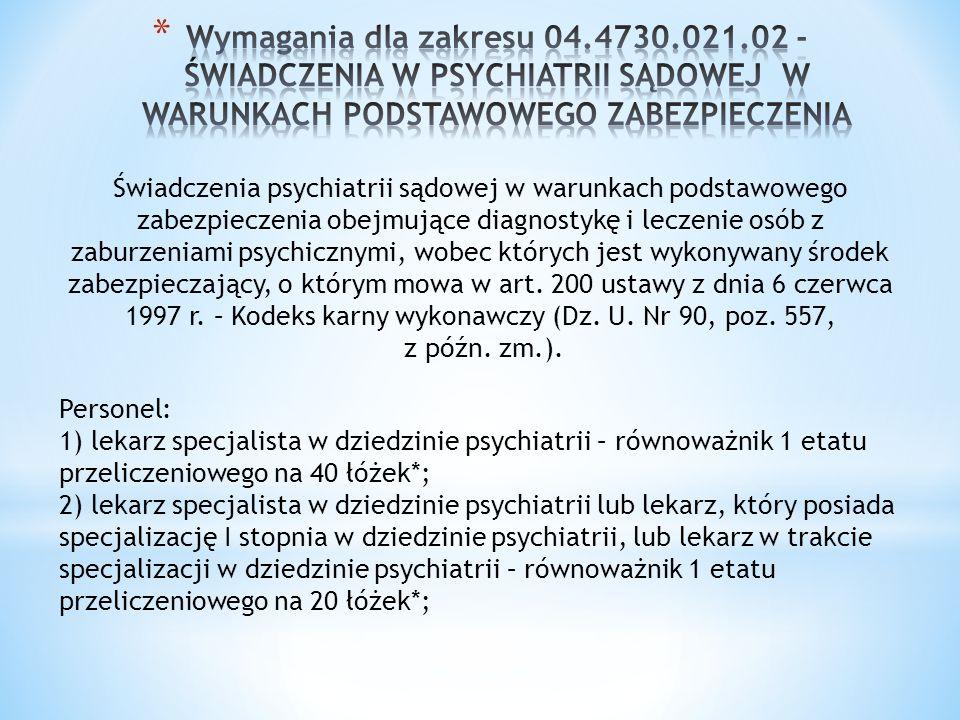 Wymagania dla zakresu 04.4730.021.02 - ŚWIADCZENIA W PSYCHIATRII SĄDOWEJ W WARUNKACH PODSTAWOWEGO ZABEZPIECZENIA