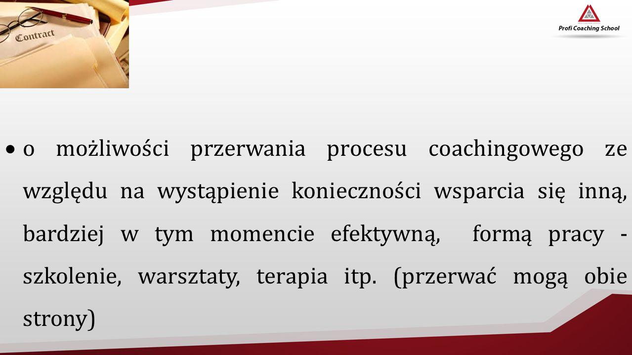o możliwości przerwania procesu coachingowego ze względu na wystąpienie konieczności wsparcia się inną, bardziej w tym momencie efektywną, formą pracy - szkolenie, warsztaty, terapia itp.