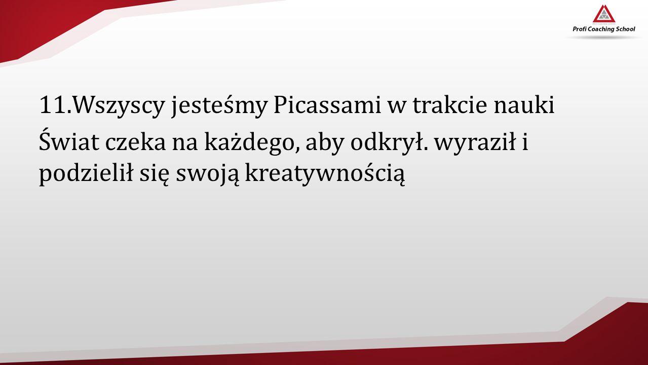 11.Wszyscy jesteśmy Picassami w trakcie nauki