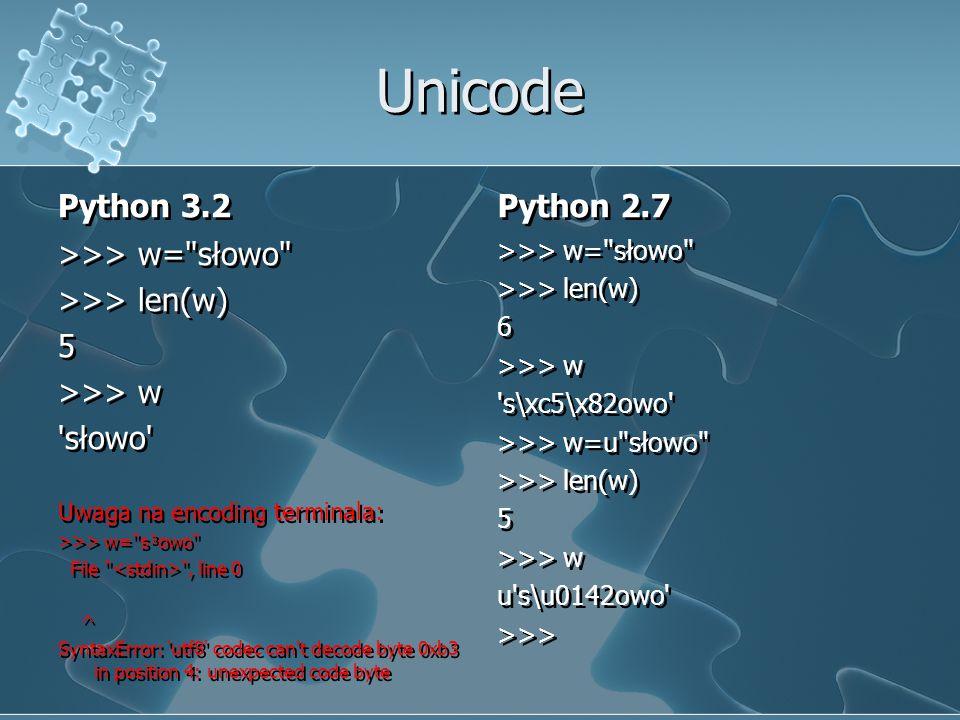 Unicode Python 3.2 Python 2.7 >>> w= słowo