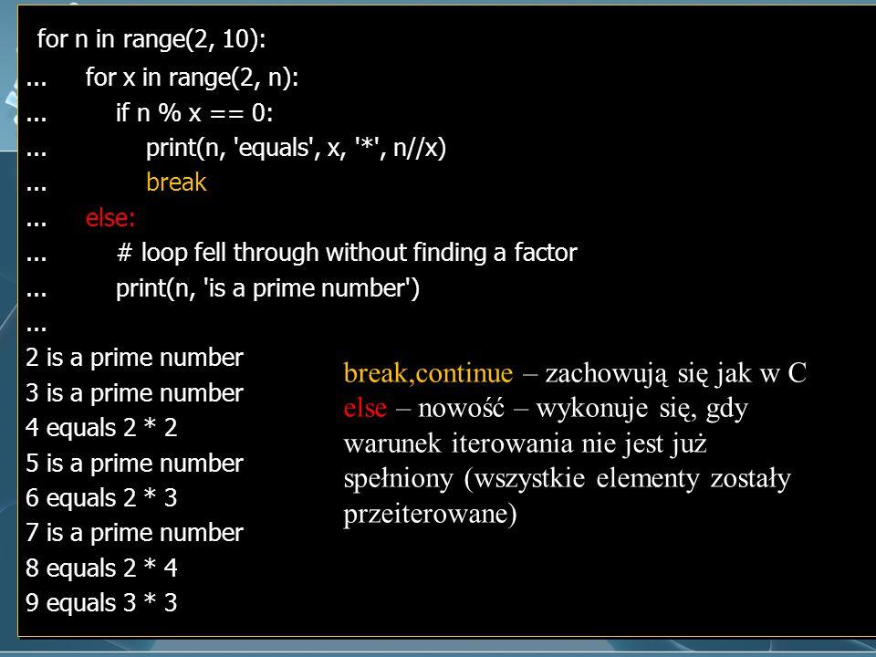 for n in range(2, 10): break,continue – zachowują się jak w C