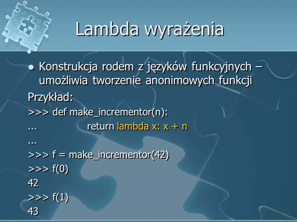 Lambda wyrażenia Konstrukcja rodem z języków funkcyjnych – umożliwia tworzenie anonimowych funkcji.