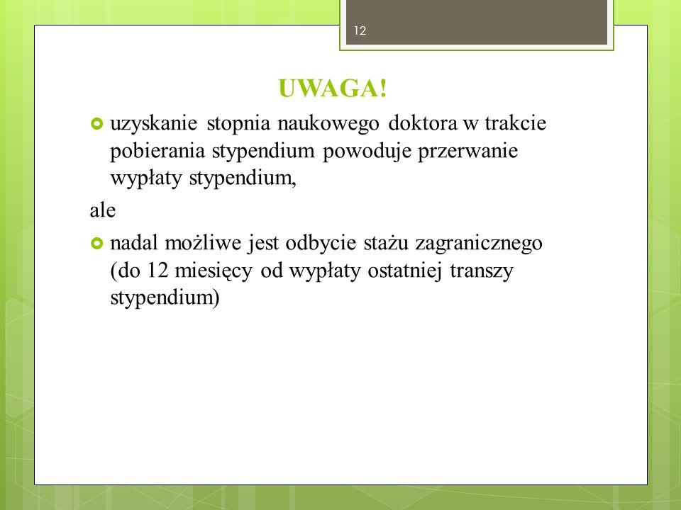 UWAGA! uzyskanie stopnia naukowego doktora w trakcie pobierania stypendium powoduje przerwanie wypłaty stypendium,