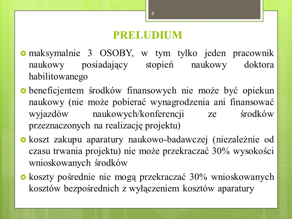 PRELUDIUM maksymalnie 3 OSOBY, w tym tylko jeden pracownik naukowy posiadający stopień naukowy doktora habilitowanego.