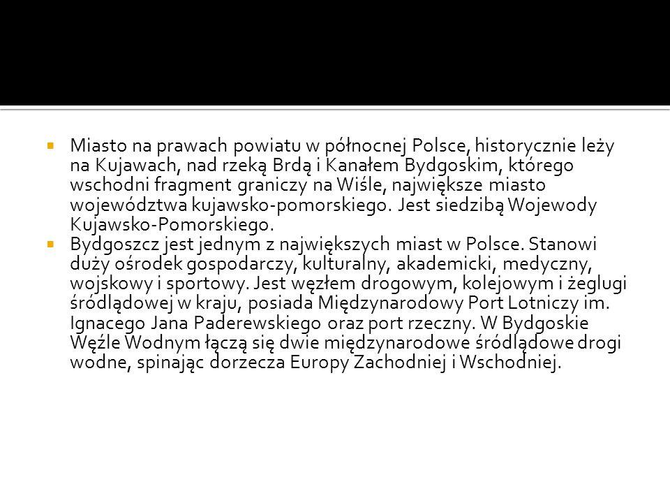 Miasto na prawach powiatu w północnej Polsce, historycznie leży na Kujawach, nad rzeką Brdą i Kanałem Bydgoskim, którego wschodni fragment graniczy na Wiśle, największe miasto województwa kujawsko-pomorskiego. Jest siedzibą Wojewody Kujawsko-Pomorskiego.