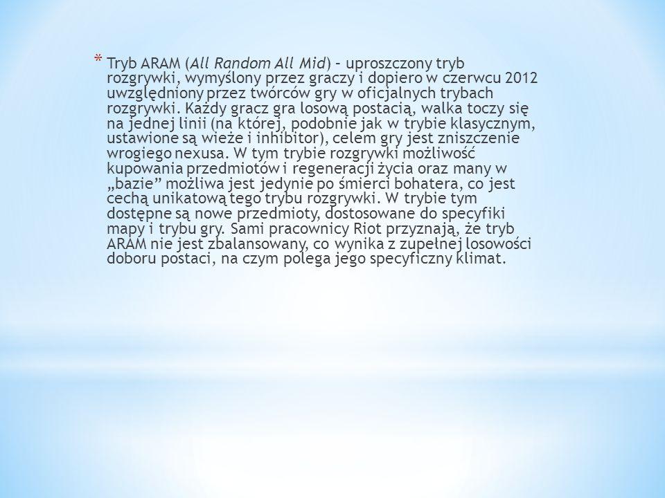 Tryb ARAM (All Random All Mid) – uproszczony tryb rozgrywki, wymyślony przez graczy i dopiero w czerwcu 2012 uwzględniony przez twórców gry w oficjalnych trybach rozgrywki.