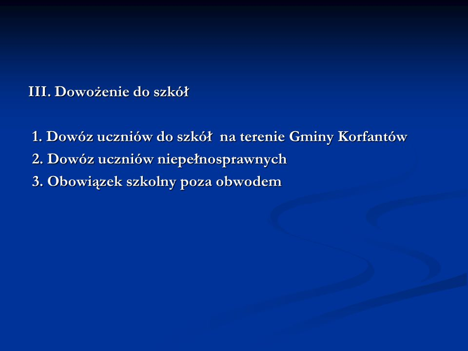 III. Dowożenie do szkół 1. Dowóz uczniów do szkół na terenie Gminy Korfantów. 2. Dowóz uczniów niepełnosprawnych.