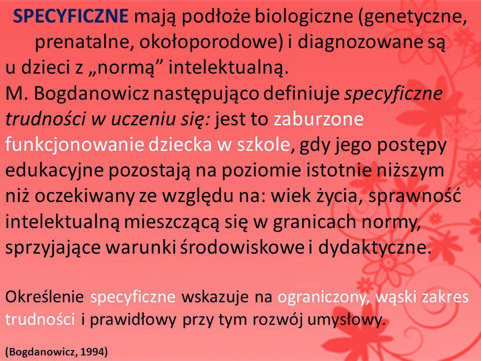 SPECYFICZNE mają podłoże biologiczne (genetyczne,