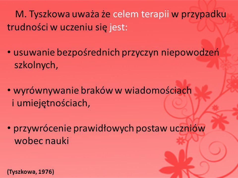 M. Tyszkowa uważa że celem terapii w przypadku trudności w uczeniu się jest: usuwanie bezpośrednich przyczyn niepowodzeń.