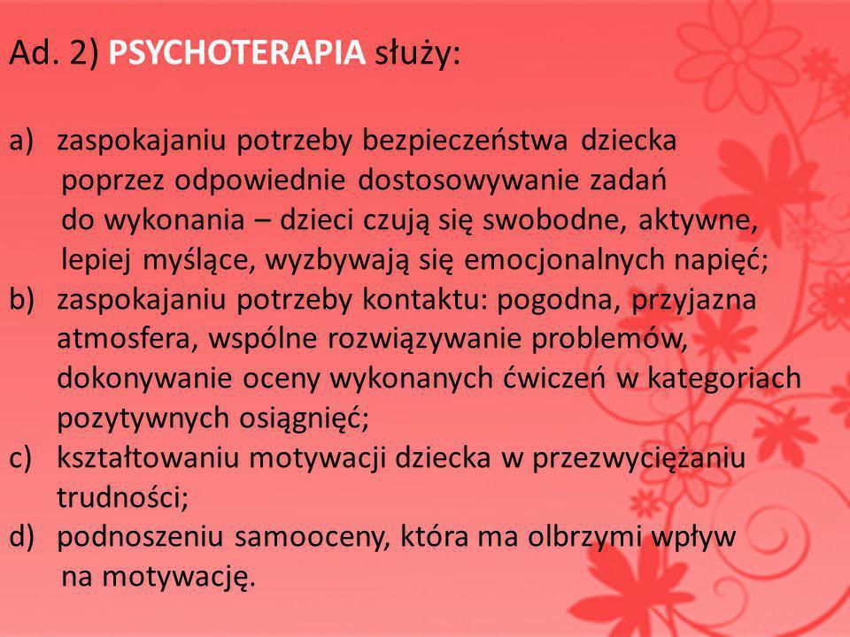 Ad. 2) PSYCHOTERAPIA służy: