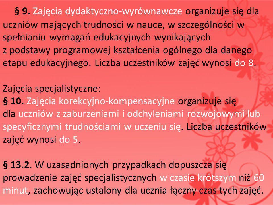 § 9. Zajęcia dydaktyczno-wyrównawcze organizuje się dla uczniów mających trudności w nauce, w szczególności w spełnianiu wymagań edukacyjnych wynikających