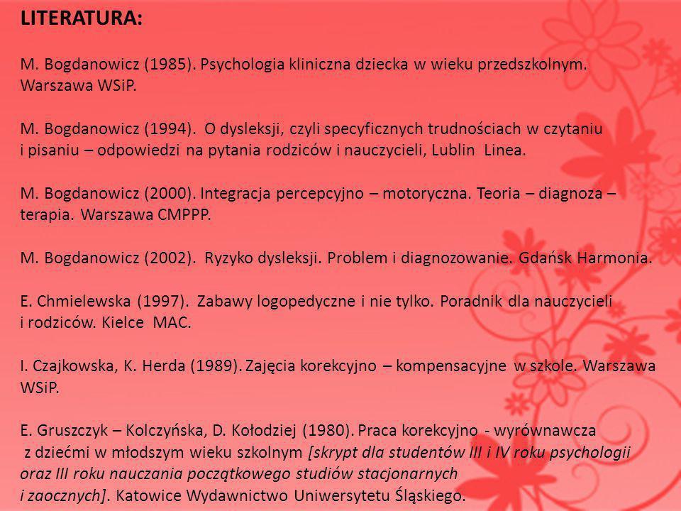 LITERATURA: M. Bogdanowicz (1985). Psychologia kliniczna dziecka w wieku przedszkolnym. Warszawa WSiP.