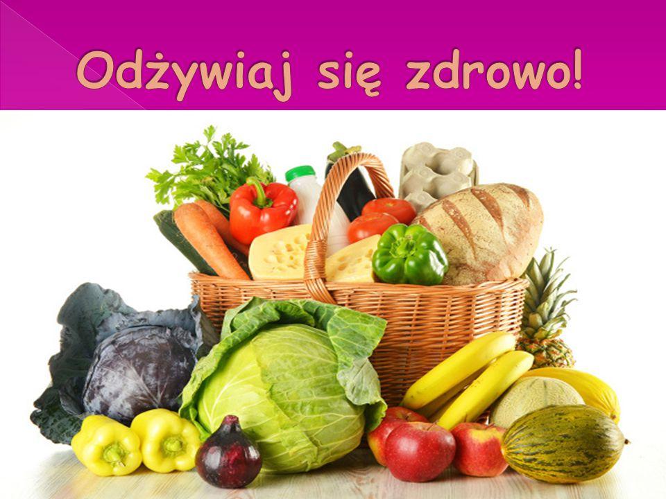Odżywiaj się zdrowo! Jedzmy wszystkie warzywa i owoce.