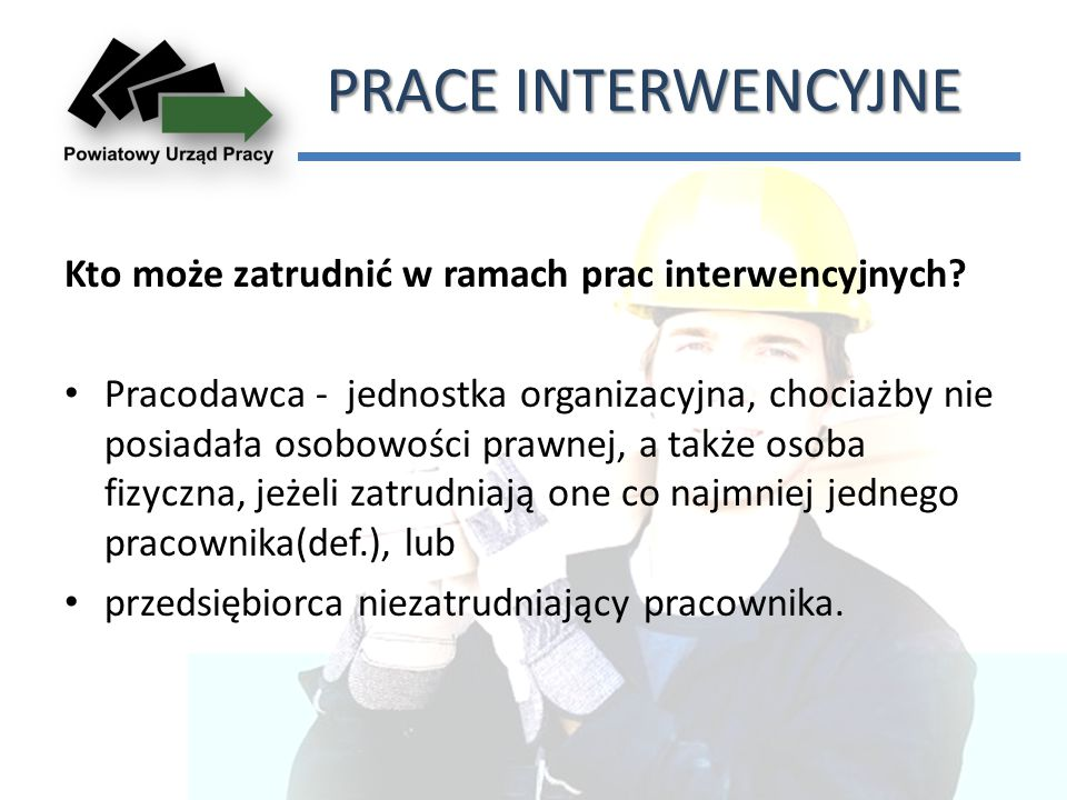 PRACE INTERWENCYJNE Kto może zatrudnić w ramach prac interwencyjnych