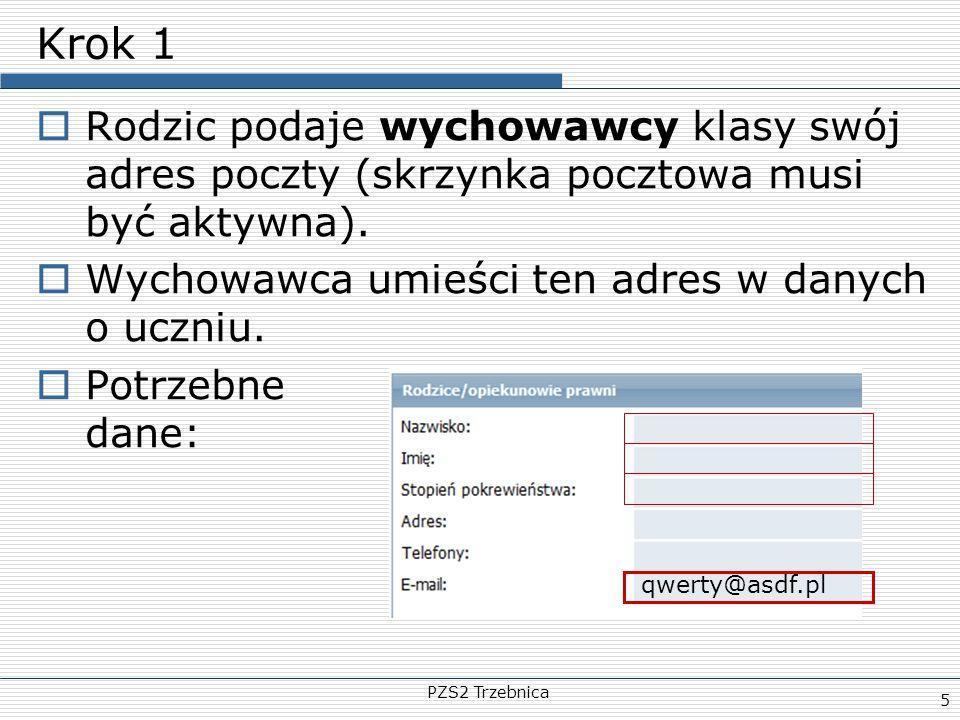Krok 1 Rodzic podaje wychowawcy klasy swój adres poczty (skrzynka pocztowa musi być aktywna). Wychowawca umieści ten adres w danych o uczniu.