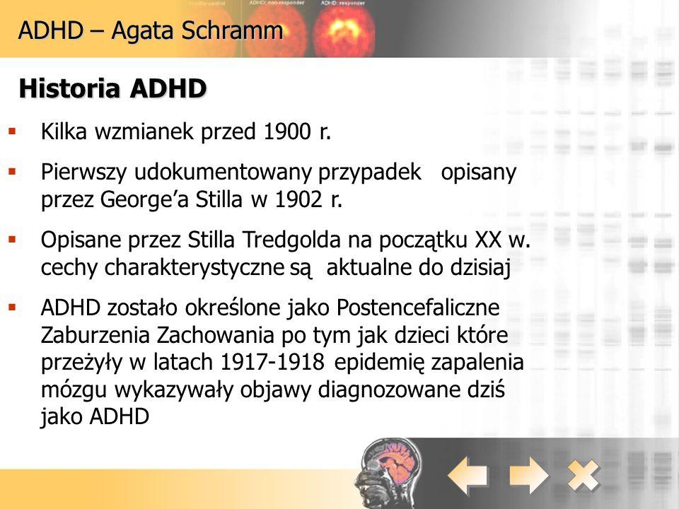 Historia ADHD ADHD – Agata Schramm Kilka wzmianek przed 1900 r.
