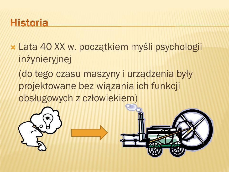 Historia Lata 40 XX w. początkiem myśli psychologii inżynieryjnej