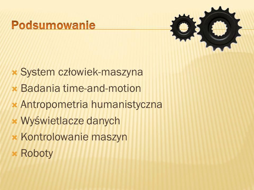 Podsumowanie System człowiek-maszyna Badania time-and-motion