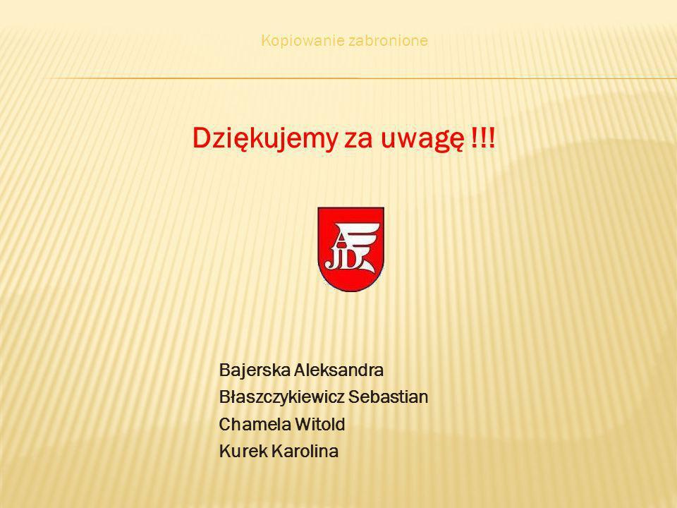 Dziękujemy za uwagę !!! Bajerska Aleksandra Błaszczykiewicz Sebastian