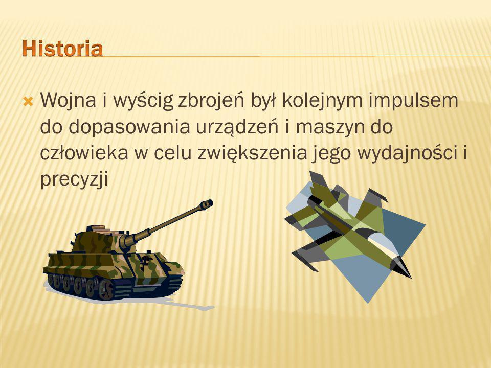 Historia Wojna i wyścig zbrojeń był kolejnym impulsem do dopasowania urządzeń i maszyn do człowieka w celu zwiększenia jego wydajności i precyzji.