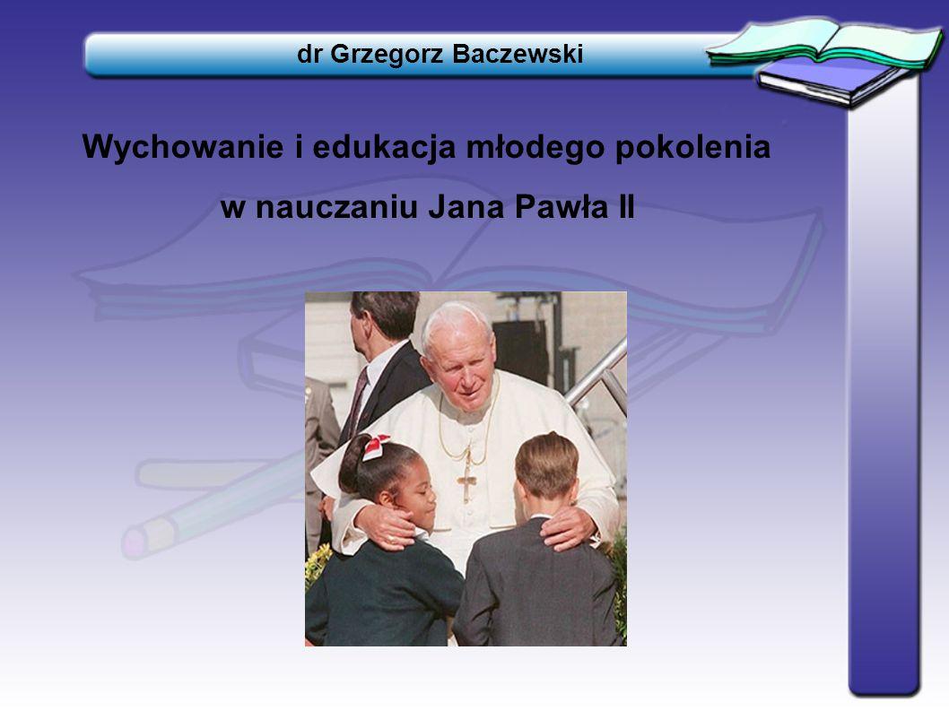 Wychowanie i edukacja młodego pokolenia w nauczaniu Jana Pawła II