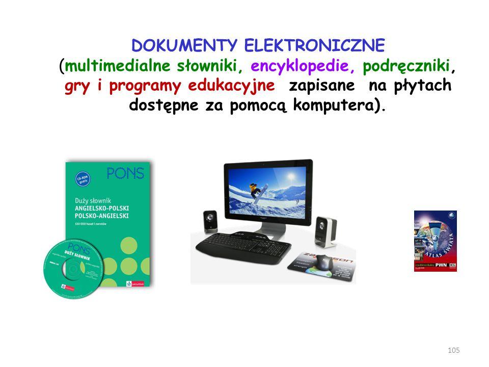 DOKUMENTY ELEKTRONICZNE (multimedialne słowniki, encyklopedie, podręczniki, gry i programy edukacyjne zapisane na płytach dostępne za pomocą komputera).