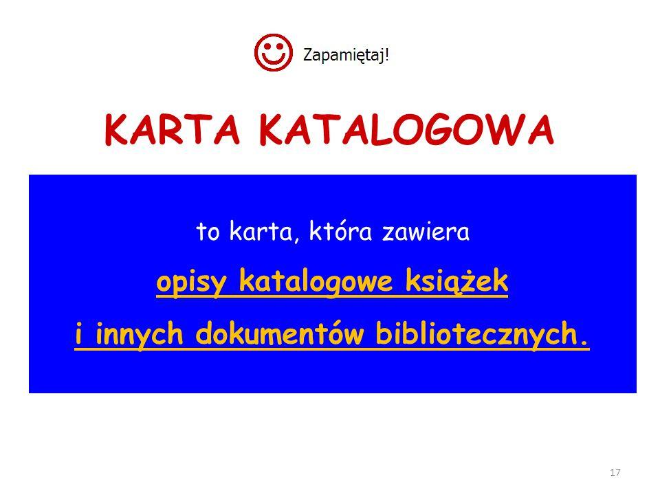 KARTA KATALOGOWA to karta, która zawiera opisy katalogowe książek i innych dokumentów bibliotecznych.