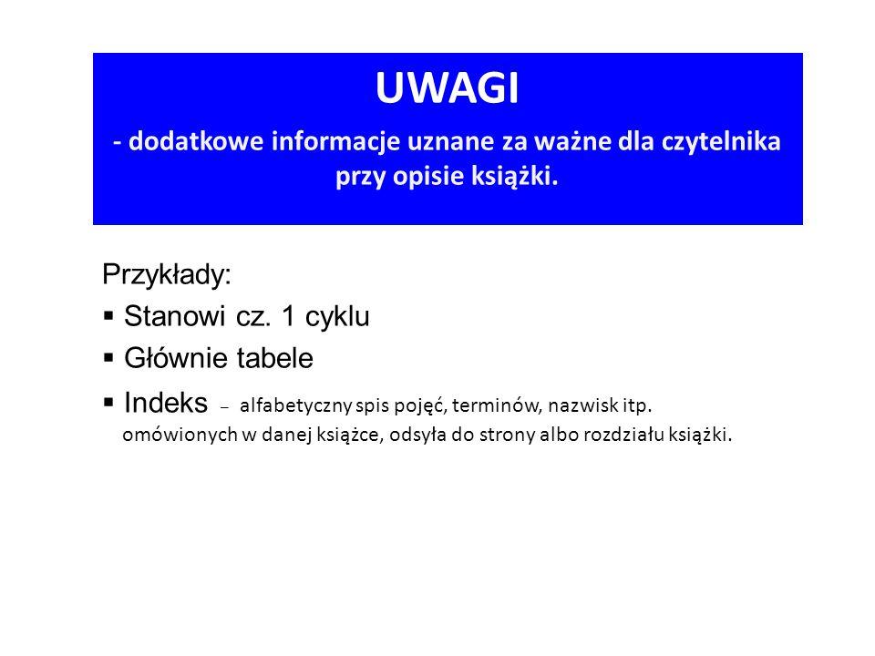 UWAGI - dodatkowe informacje uznane za ważne dla czytelnika przy opisie książki. Przykłady: Stanowi cz. 1 cyklu.