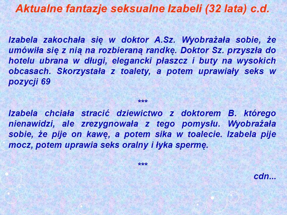 Aktualne fantazje seksualne Izabeli (32 lata) c.d.