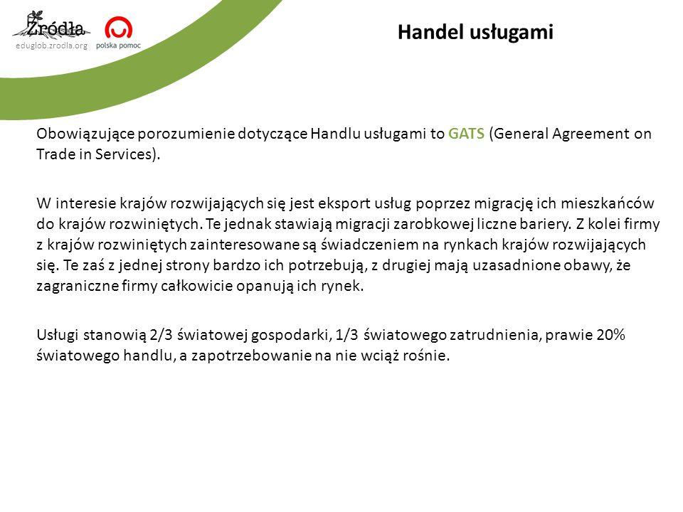 Handel usługami Obowiązujące porozumienie dotyczące Handlu usługami to GATS (General Agreement on Trade in Services).