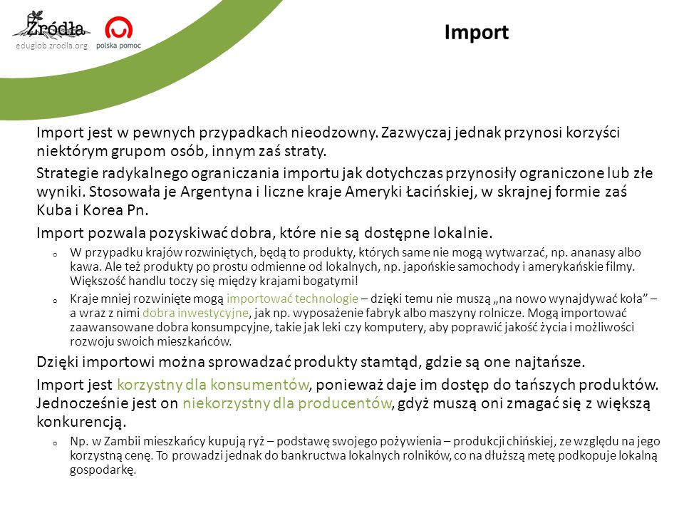 Import Import jest w pewnych przypadkach nieodzowny. Zazwyczaj jednak przynosi korzyści niektórym grupom osób, innym zaś straty.