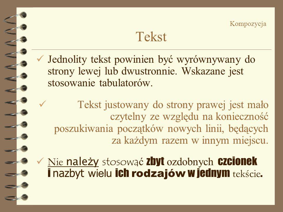 Kompozycja Tekst Jednolity tekst powinien być wyrównywany do strony lewej lub dwustronnie. Wskazane jest stosowanie tabulatorów.