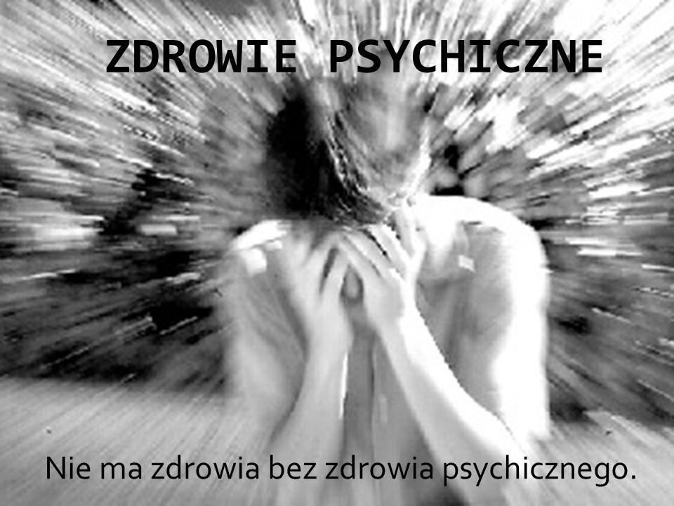Nie ma zdrowia bez zdrowia psychicznego.