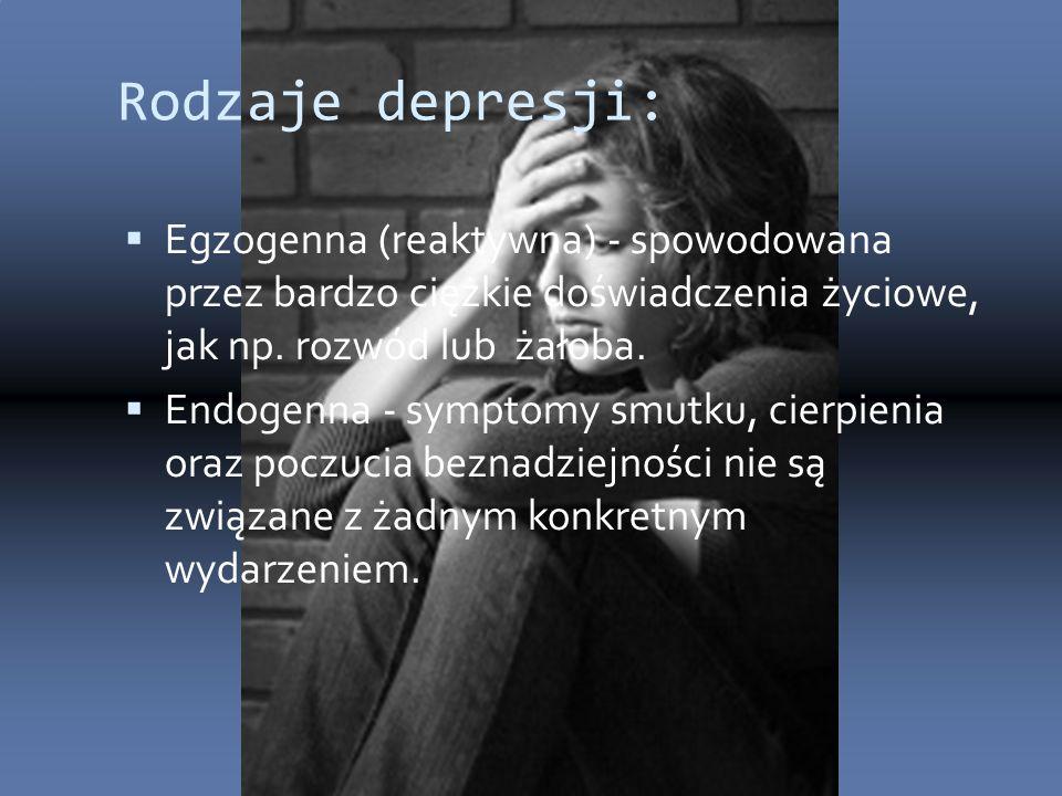 Rodzaje depresji: Egzogenna (reaktywna) - spowodowana przez bardzo ciężkie doświadczenia życiowe, jak np. rozwód lub żałoba.