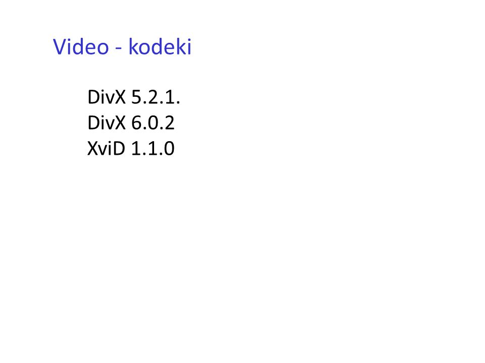 Video - kodeki DivX 5.2.1. DivX 6.0.2 XviD 1.1.0