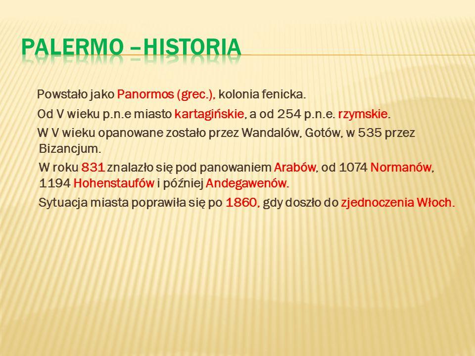 Palermo –historia Powstało jako Panormos (grec.), kolonia fenicka.