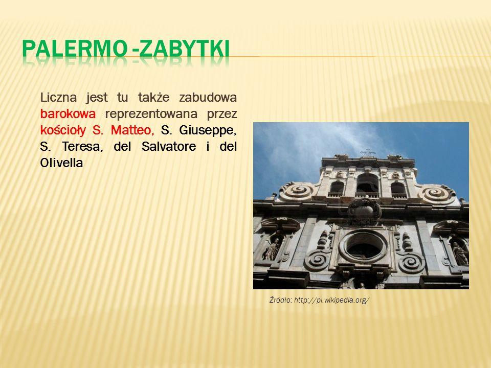 Palermo -zabytki Liczna jest tu także zabudowa barokowa reprezentowana przez kościoły S. Matteo, S. Giuseppe, S. Teresa, del Salvatore i del Olivella.