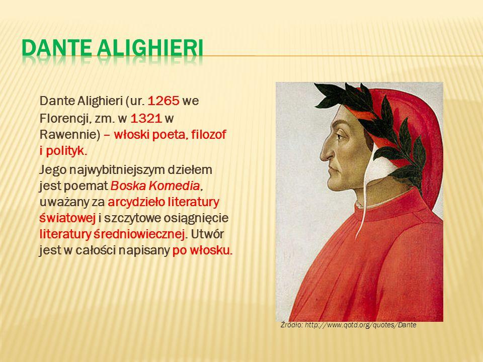 Dante Alighieri Dante Alighieri (ur. 1265 we Florencji, zm. w 1321 w Rawennie) – włoski poeta, filozof i polityk.