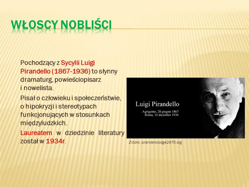 Włoscy nobliści Pochodzący z Sycylii Luigi Pirandello (1867-1936) to słynny dramaturg, powieściopisarz i nowelista.