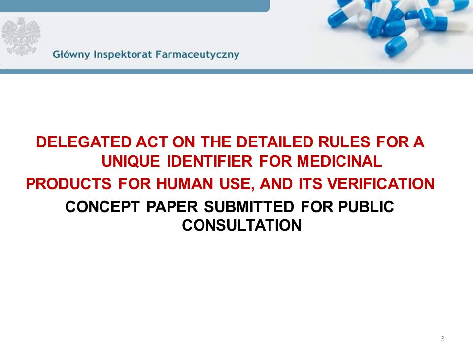 DELEGATED ACT ON THE DETAILED RULES FOR A UNIQUE IDENTIFIER FOR MEDICINAL PRODUCTS FOR HUMAN USE, AND ITS VERIFICATION CONCEPT PAPER SUBMITTED FOR PUBLIC CONSULTATION